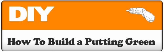3 Part Series – Build Your Own Putting Green - How To Build A Putting Green In 2 Days!