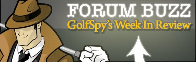 FORUM BUZZ – GolfSpy's Week In Review!