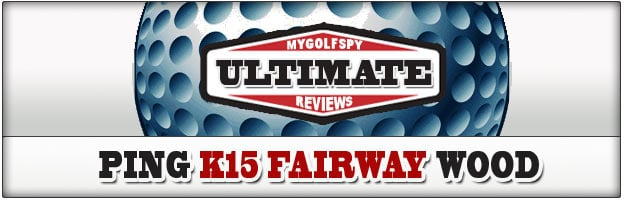 Post image for ULTIMATE REVIEW! – PING K15 Fairway Wood