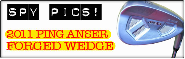 SPY PICS! – 2011 Ping Forged Anser Wedge