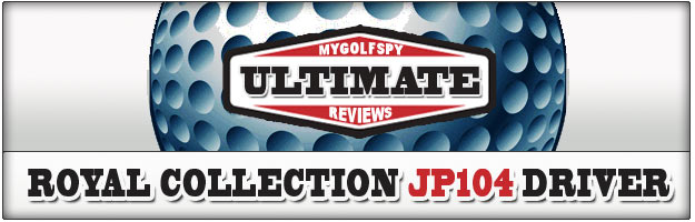 ULTIMATE REVIEW! – Royal Collection JP104 Driver