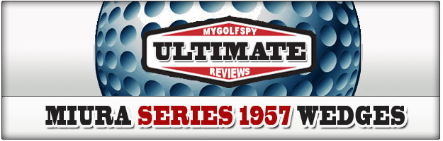 ULTIMATE REVIEW! – Miura Series 1957 Wedges