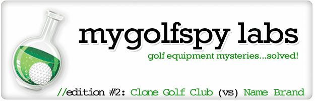 Post image for MyGolfSpy Labs! – Clone Golf Clubs vs. Name Brand