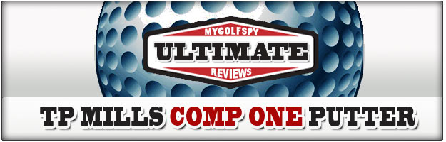 Post image for PUTTER REVIEW! – TP Mills Review Comp One