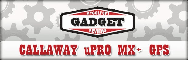 Post image for GOLF GADGET REVIEW: Callaway upro mx+ GPS