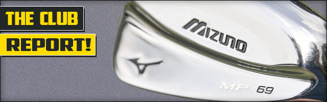 Post image for THE CLUB REPORT! – Mizuno MP-69 Irons