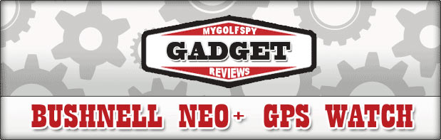 GOLF GADGET REVIEW! – Bushnell Neo+ Watch GPS