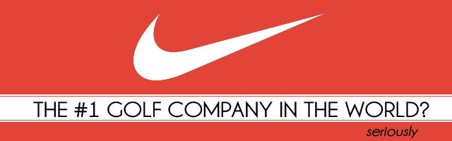 Post image for Nike Golf – The #1 Golf Company in the World?