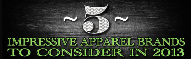 Post image for 5 Impressive Apparel Brands to Consider in 2013