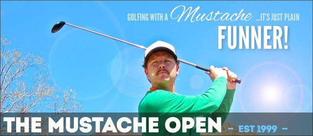 "Post image for The Mustache Open – ""Golfing with a mustache…it's just plain FUNNER!"""