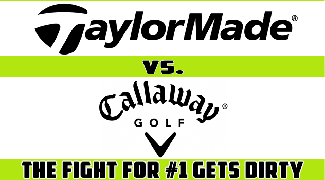 Post image for TaylorMade vs. Callaway: The Fight for #1 Gets Dirty