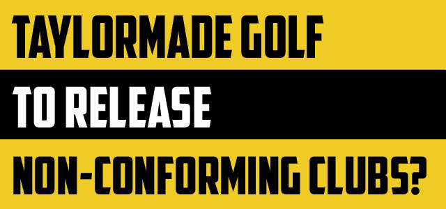 Post image for Smashing the Box – TaylorMade to Buck the USGA Through Non-Conformity