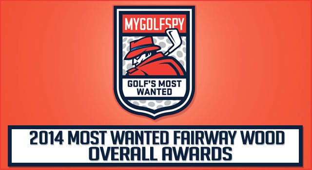 2014 MOST WANTED – Fairway Wood – (Overall Winners)