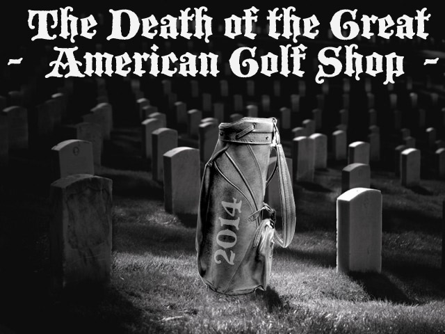 Post image for The Death of the Great American Golf Shop