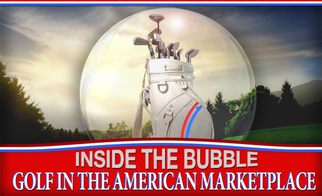 Inside the Bubble: Golf In the American Marketplace Part 3
