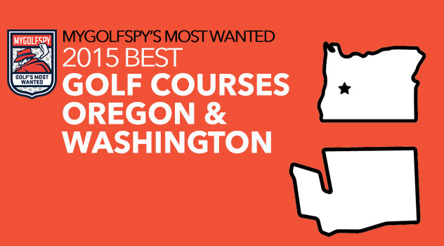 MyGolfSpy's 10 Most Wanted Golf Courses – Oregon and Washington