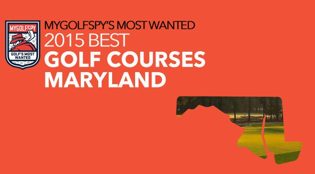 MyGolfSpy's 10 Most Wanted Golf Courses – Maryland