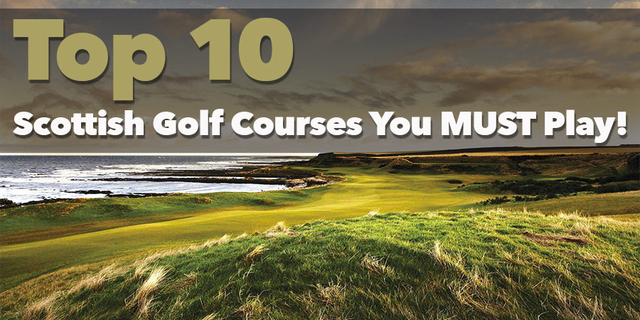 Top 10 Scottish Golf Courses You MUST Play!