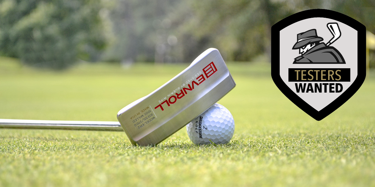 (6) Testers Wanted: EVNRoll Putters