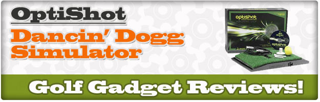 Post image for GOLF GADGET REVIEW! – Dancin' Dogg OptiShot